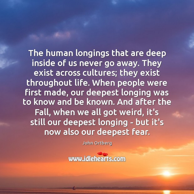 The human longings that are deep inside of us never go away. Image