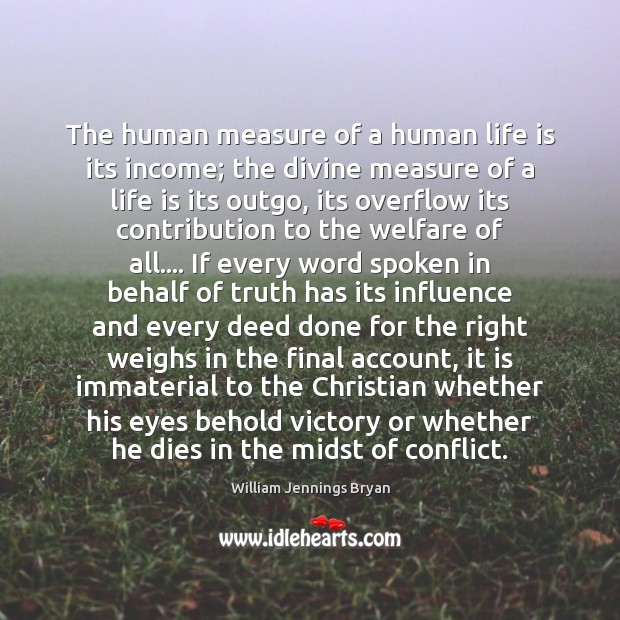 The human measure of a human life is its income; the divine William Jennings Bryan Picture Quote