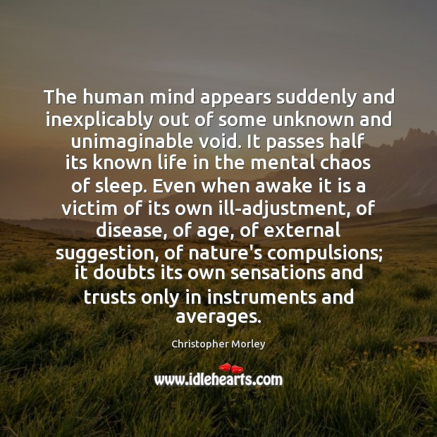 The human mind appears suddenly and inexplicably out of some unknown and Image