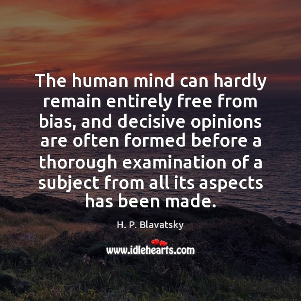 The human mind can hardly remain entirely free from bias, and decisive H. P. Blavatsky Picture Quote