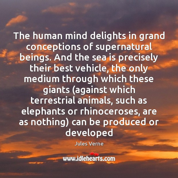 The human mind delights in grand conceptions of supernatural beings. And the Image