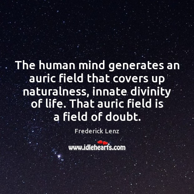 The human mind generates an auric field that covers up naturalness, innate Image