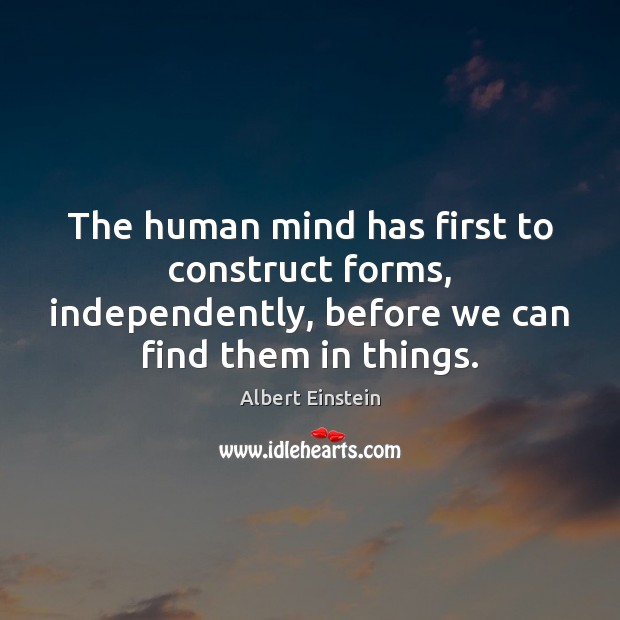 The human mind has first to construct forms, independently, before we can Image