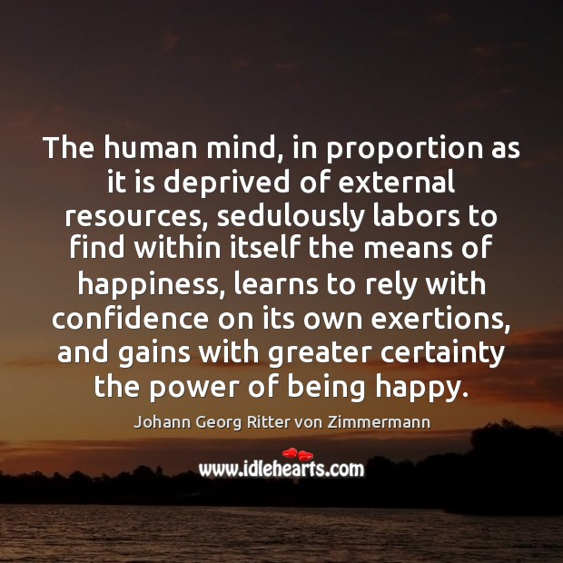 The human mind, in proportion as it is deprived of external resources, Johann Georg Ritter von Zimmermann Picture Quote