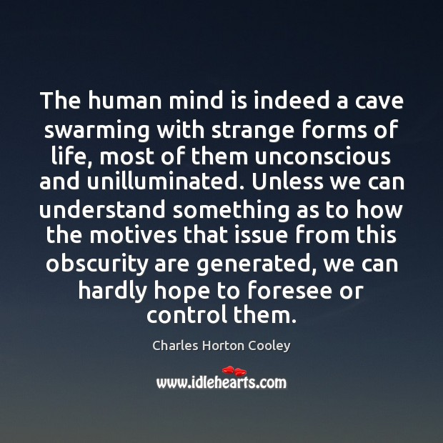 The human mind is indeed a cave swarming with strange forms of Image