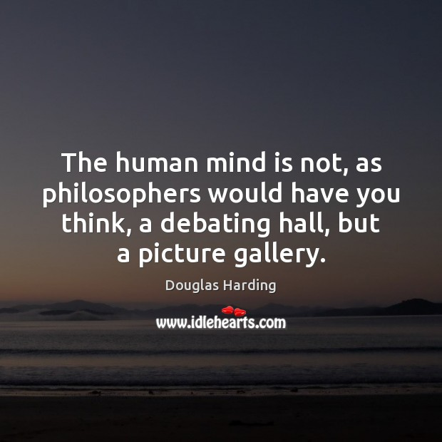 The human mind is not, as philosophers would have you think, a Image