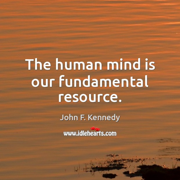 Image, The human mind is our fundamental resource.