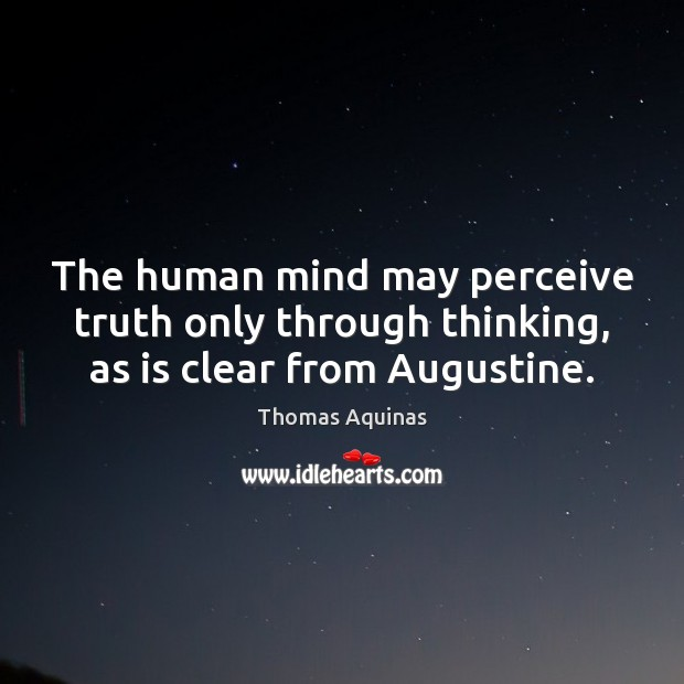 Image about The human mind may perceive truth only through thinking, as is clear from Augustine.