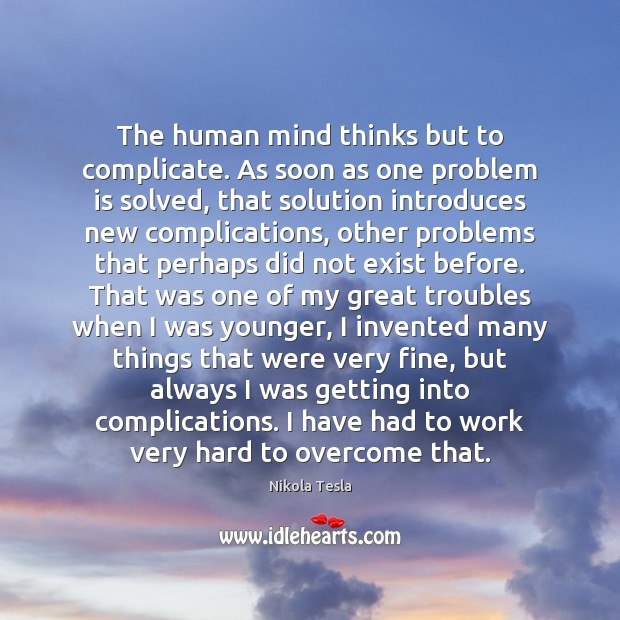 Nikola Tesla Picture Quote image saying: The human mind thinks but to complicate. As soon as one problem