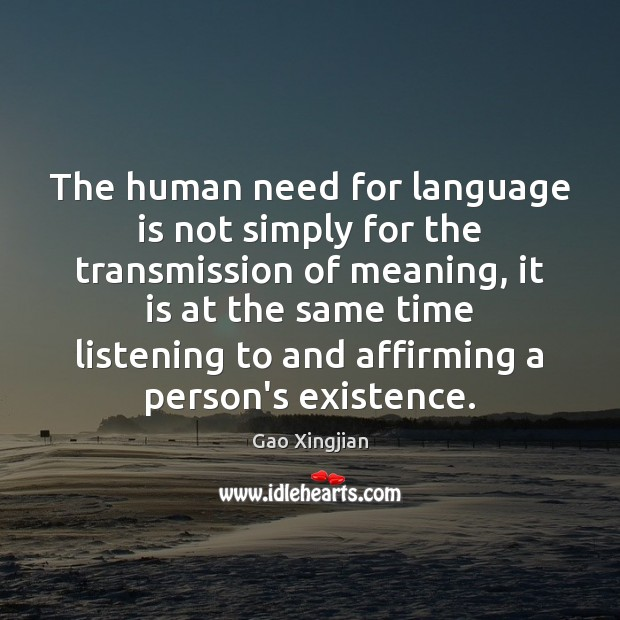 The human need for language is not simply for the transmission of Gao Xingjian Picture Quote