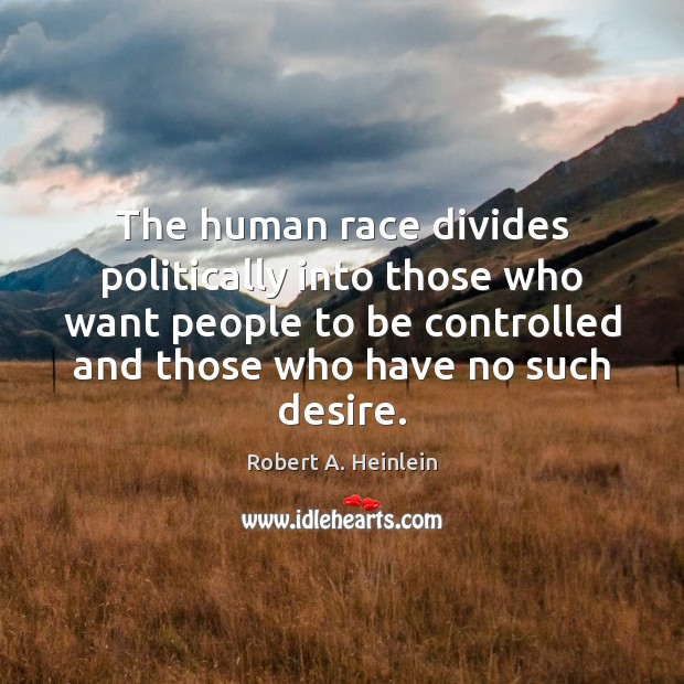 The human race divides politically into those who want people to be Image