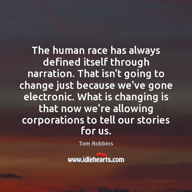 The human race has always defined itself through narration. That isn't going Tom Robbins Picture Quote