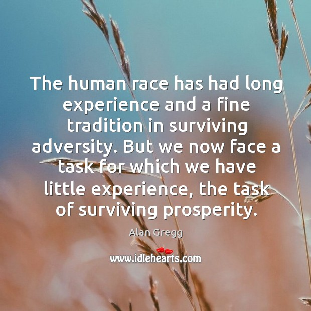 Image, The human race has had long experience and a fine tradition in surviving adversity.