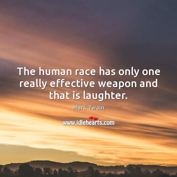 The human race has only one really effective weapon and that is laughter. Smile Quotes Image