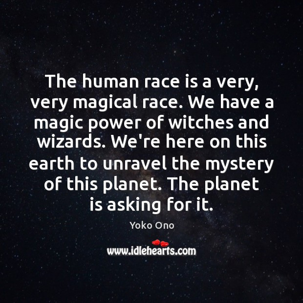 The human race is a very, very magical race. We have a Yoko Ono Picture Quote