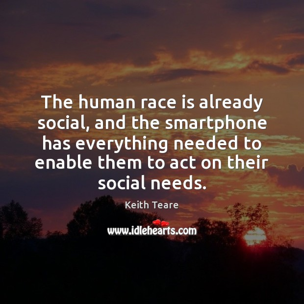 The human race is already social, and the smartphone has everything needed Image