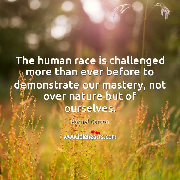 Image, The human race is challenged more than ever before to demonstrate our