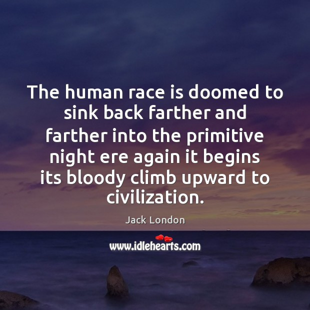 The human race is doomed to sink back farther and farther into Jack London Picture Quote