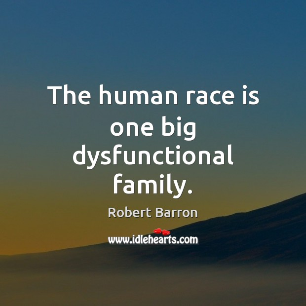 The human race is one big dysfunctional family. Image