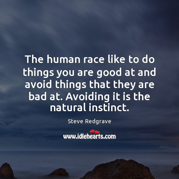 The human race like to do things you are good at and Image