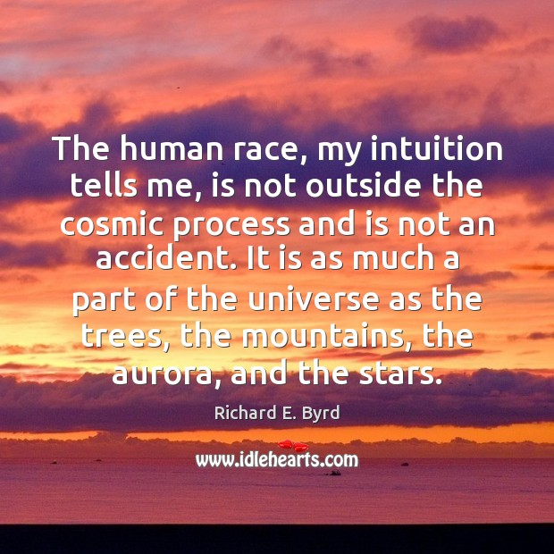 Image, The human race, my intuition tells me, is not outside the cosmic