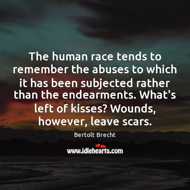 The human race tends to remember the abuses to which it has Bertolt Brecht Picture Quote