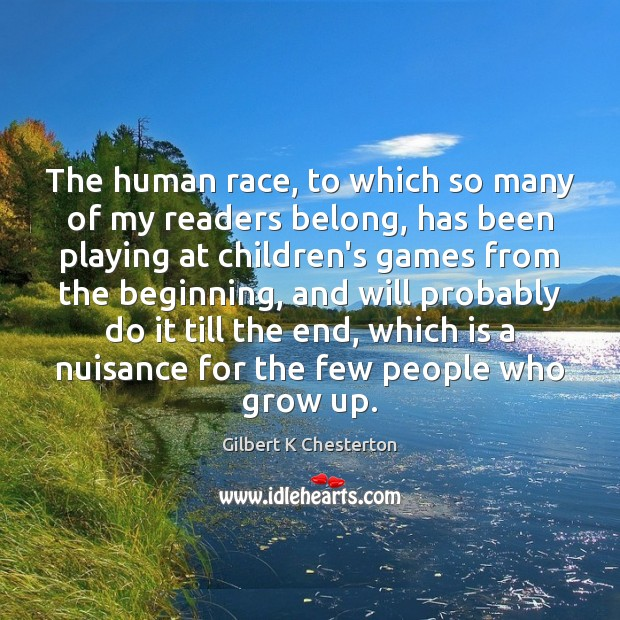 The human race, to which so many of my readers belong, has Image