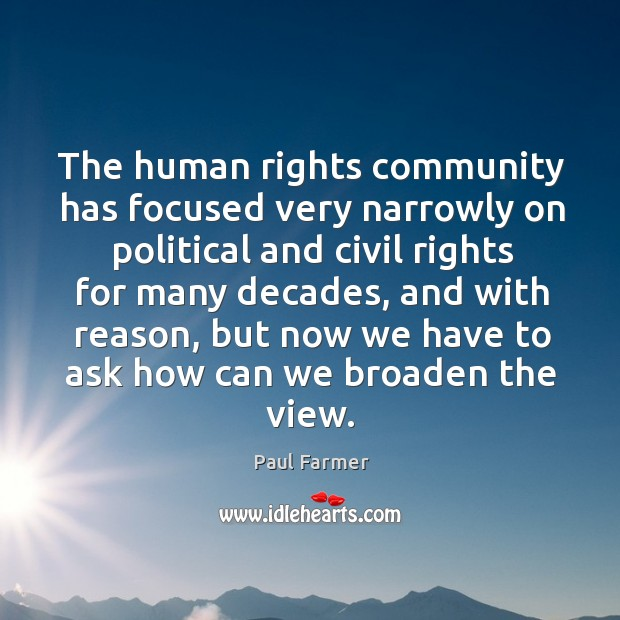 The human rights community has focused very narrowly on political and civil rights for many decades Image