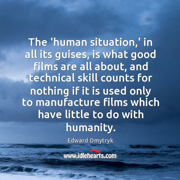 Image, The 'human situation,' in all its guises, is what good films