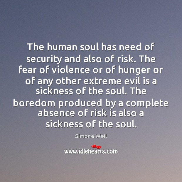 The human soul has need of security and also of risk. The Simone Weil Picture Quote