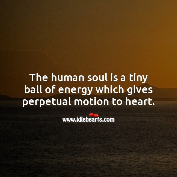 The human soul is a tiny ball of energy which gives perpetual motion to heart. Soul Quotes Image