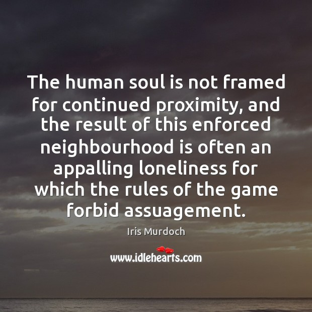 Image, The human soul is not framed for continued proximity, and the result
