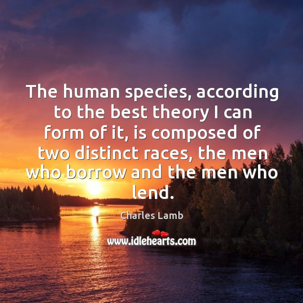 The human species, according to the best theory I can form of it, is composed of two distinct races Image