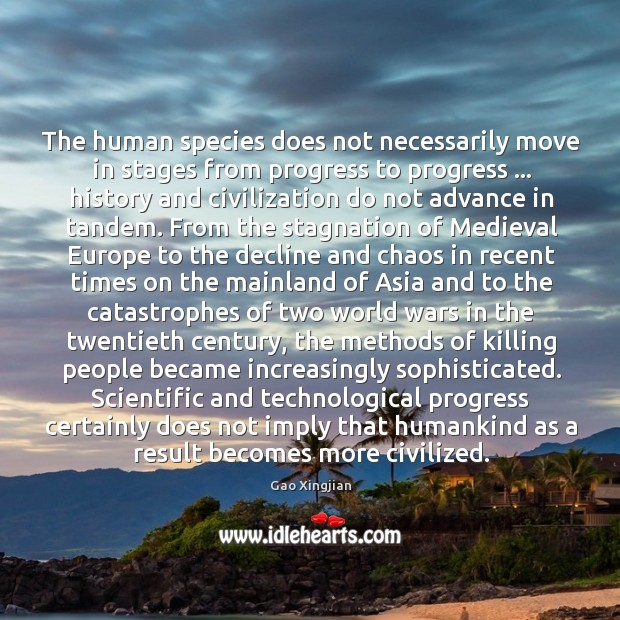The human species does not necessarily move in stages from progress to Gao Xingjian Picture Quote