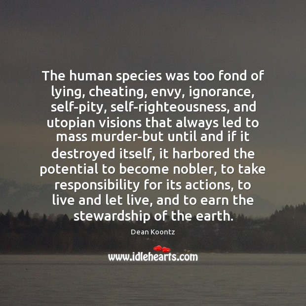 The human species was too fond of lying, cheating, envy, ignorance, self-pity, Image