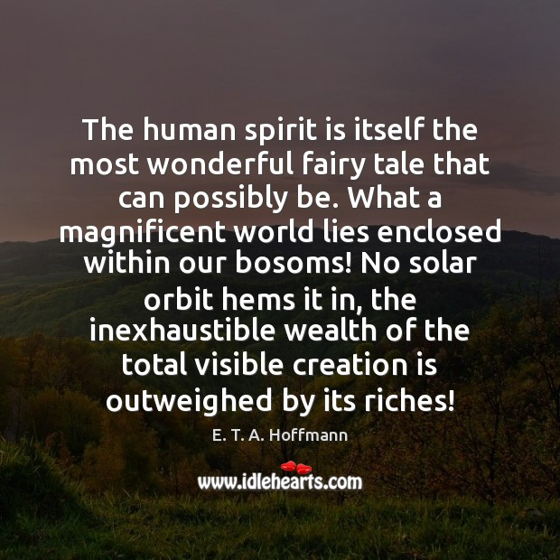 The human spirit is itself the most wonderful fairy tale that can E. T. A. Hoffmann Picture Quote