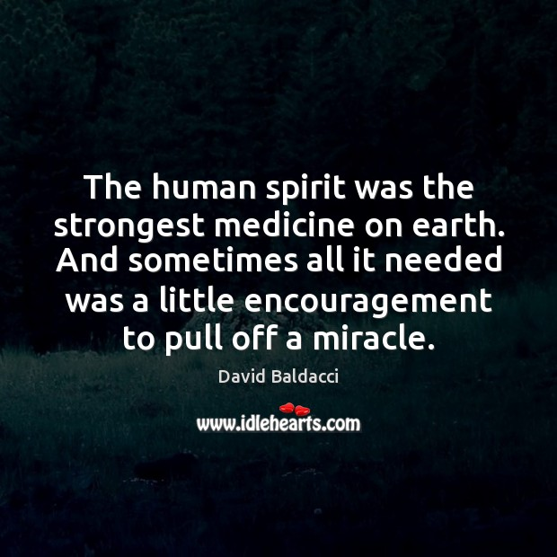 The human spirit was the strongest medicine on earth. And sometimes all David Baldacci Picture Quote