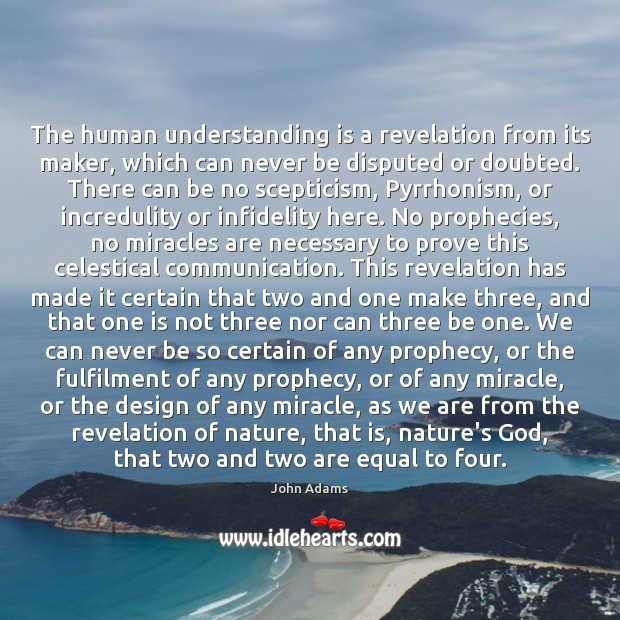 The human understanding is a revelation from its maker, which can never Image