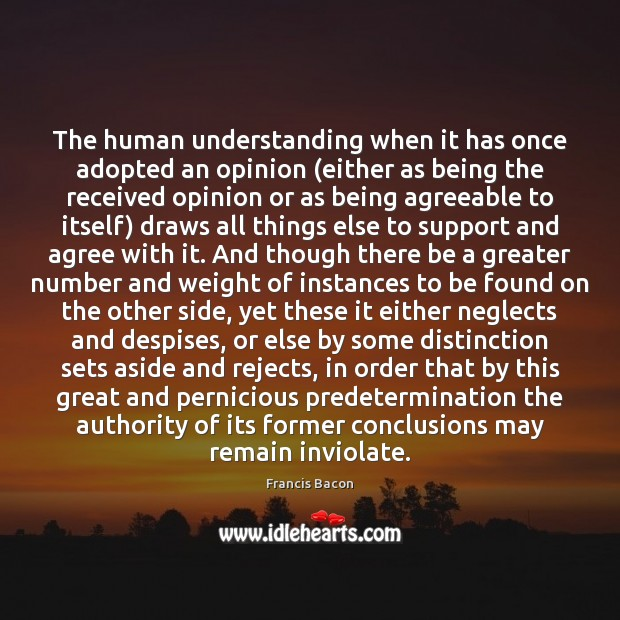 Image, The human understanding when it has once adopted an opinion (either as