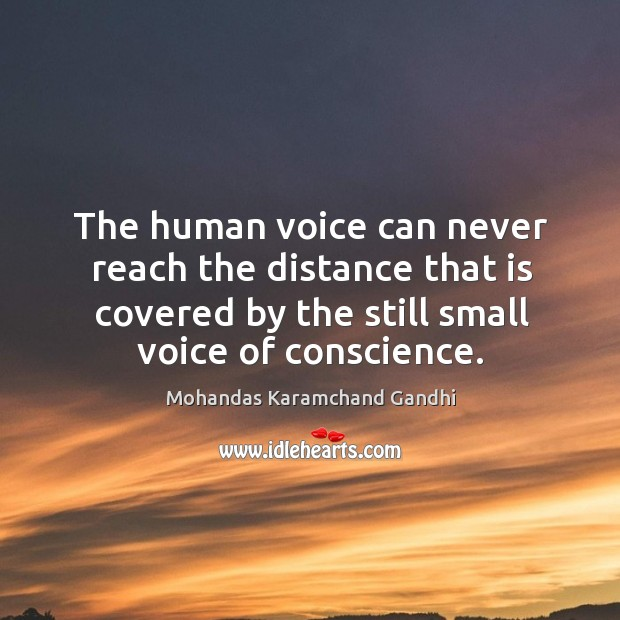 The human voice can never reach the distance that is covered by the still small voice of conscience. Image