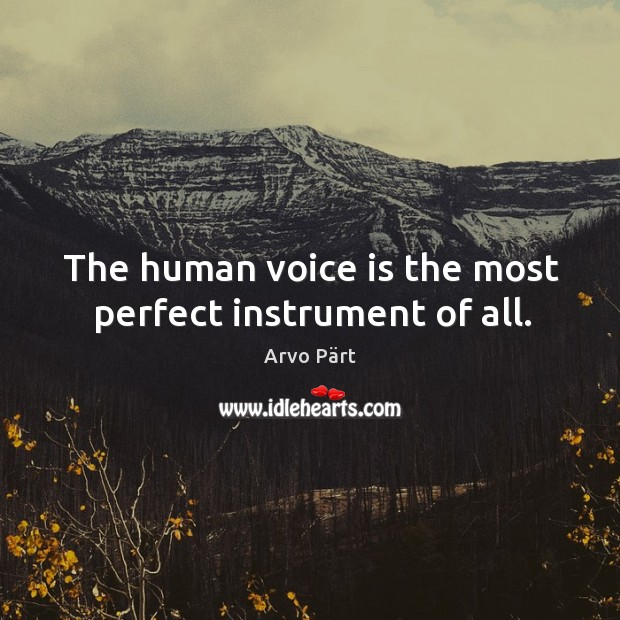 Image, The human voice is the most perfect instrument of all.