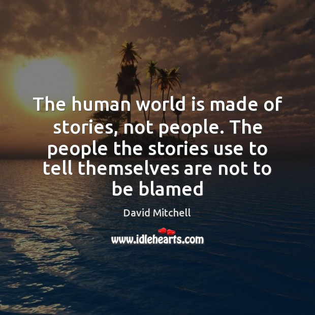 The human world is made of stories, not people. The people the David Mitchell Picture Quote