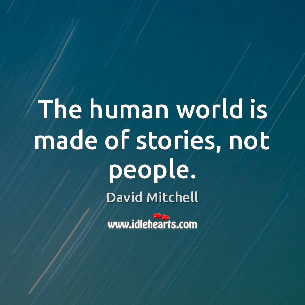 The human world is made of stories, not people. Image