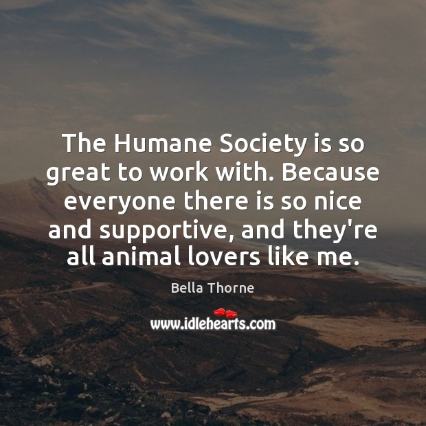 Image, The Humane Society is so great to work with. Because everyone there