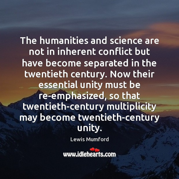 Lewis Mumford Picture Quote image saying: The humanities and science are not in inherent conflict but have become