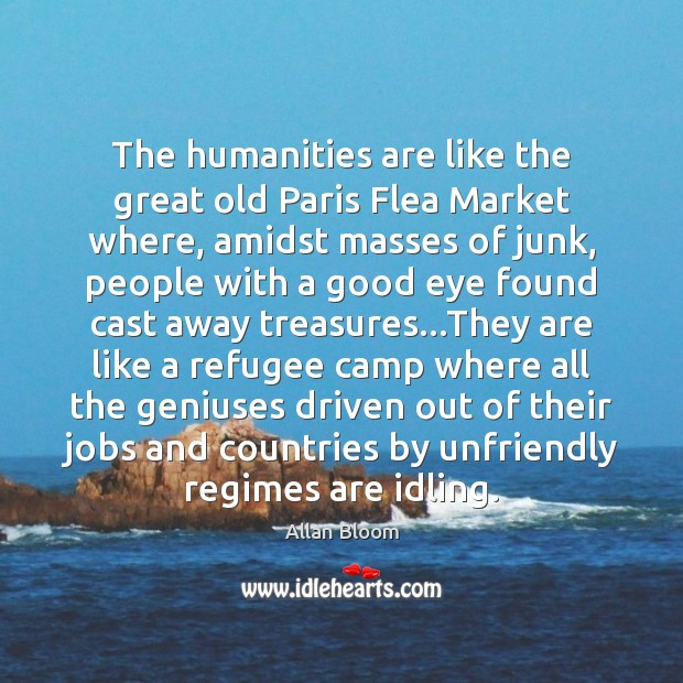 Image, The humanities are like the great old Paris Flea Market where, amidst
