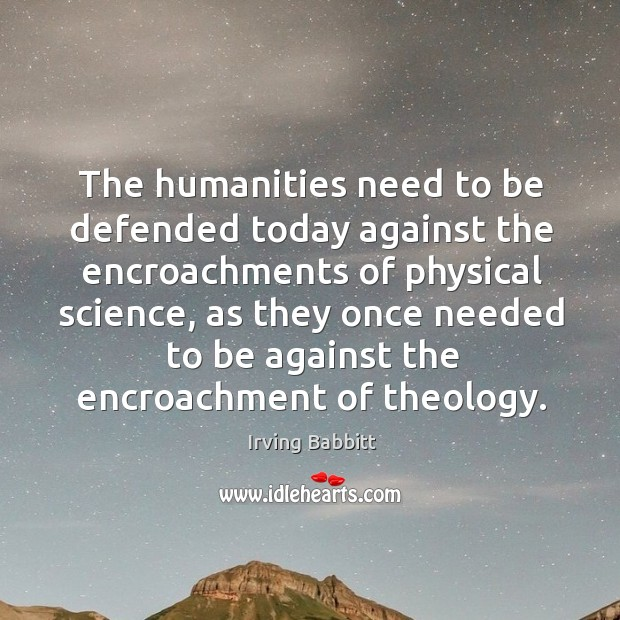 The humanities need to be defended today against the encroachments of physical science Image