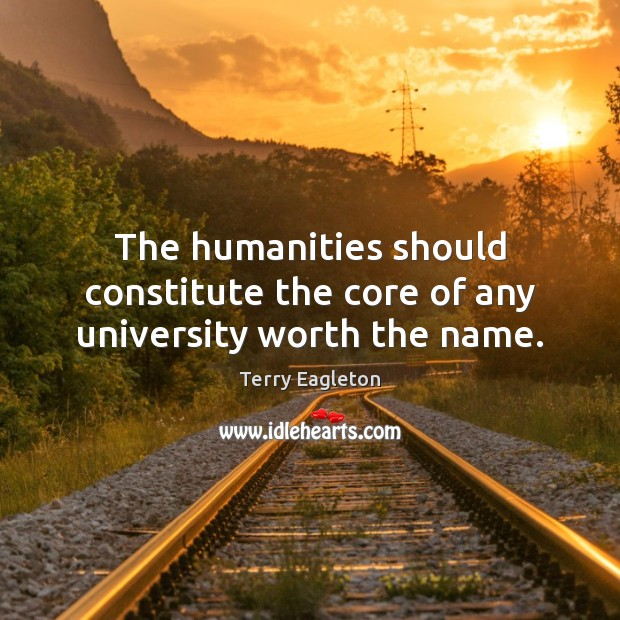 Image, The humanities should constitute the core of any university worth the name.