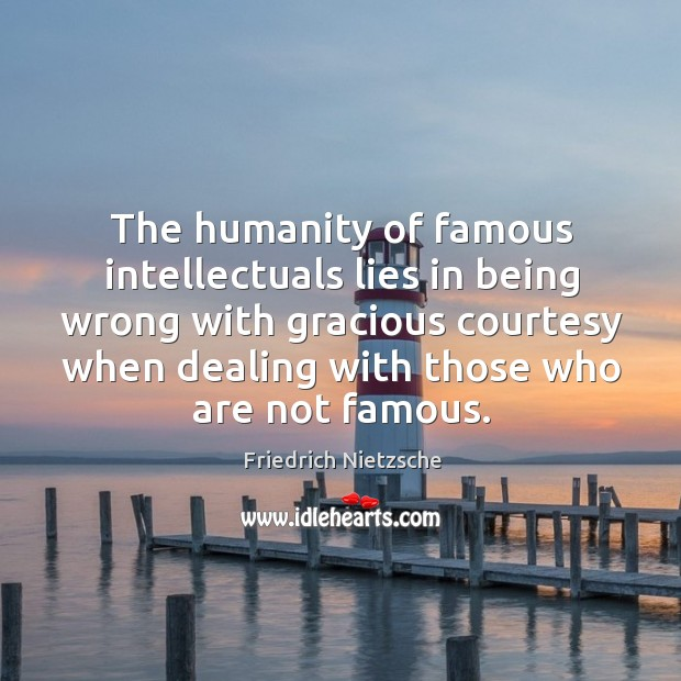 Image, The humanity of famous intellectuals lies in being wrong with gracious courtesy