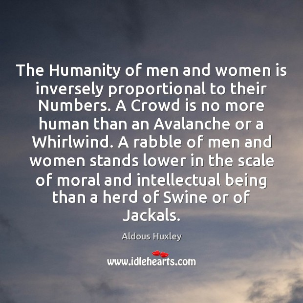 The Humanity of men and women is inversely proportional to their Numbers. Image